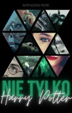 Nie tylko Harry Potter... {TWO PARTS} by Nimfadora_More