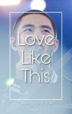 (My)Love Like This [Do Kyungsoo's Fanfiction] by megiokta