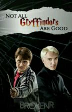 Not all Gryffindors are Good by BrokenR