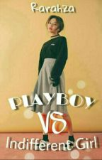 [1] Playboy VS Indifferent Girl [SELESAI] by Rarahza
