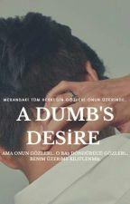 A Dumb's Desire √ by MissPerona