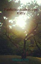 Fanfiction code rouge:  Katty by lollipop1705