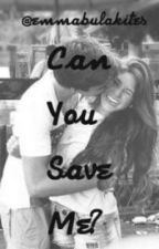 Can You Save Me by EmmaBul1842