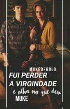 fui perder a virgindade e olha no que deu • muke by mukeofgold