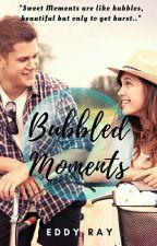 Bubbled Moments by eddyray26