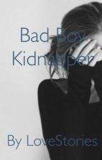 Bad Boy Kidnapper  by LOVESTORIES1812
