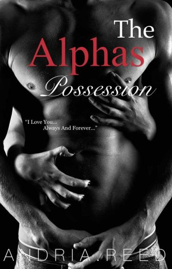 The Alphas Possession | Wattys 2017 | Currently Editing