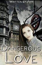 Dangerous Love by Amy_ahc_111