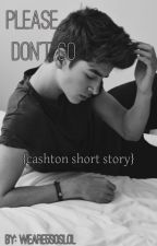 please, don't go | cashton by weare5soslol