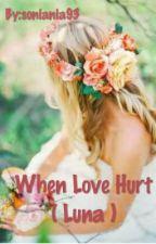 When Love Hurt (Luna) by soniania93