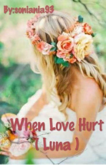 When Love Hurt (Luna)