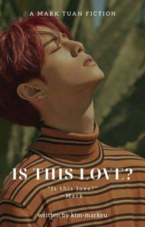 Is This Love? (GOT7 Mark Tuan Fanfic) by kim-markeu
