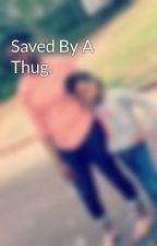 Saved By A Thug.  by _heavenjoiner_
