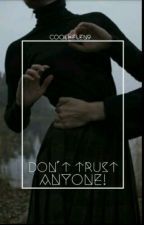 Don't Trust Anyone !!! by COOLHELEN9