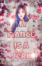 My Fiance Is A Jerk by kbofs_queen