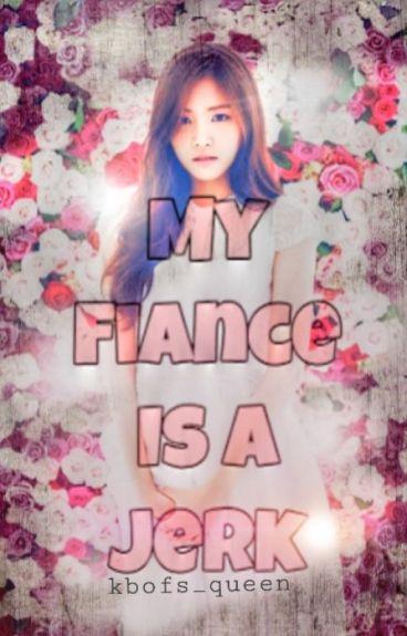 My Fiance Is A Jerk