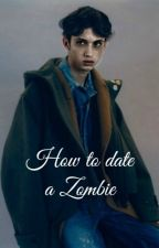 How to date a Zombie by KitKatTaylor