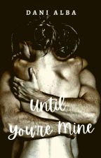 Until You're Mine by Dani_Alba