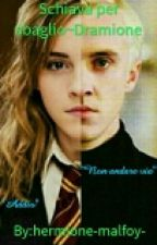 Schiava per sbaglio~Dramione by hermione-malfoy-