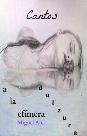 Cantos a la efímera dulzura by MiguelAres
