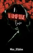A Vampire Love(one-shot Compilation) by writeto_express