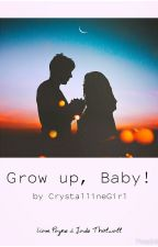 Grow Up, Baby! by CrystallineGirl