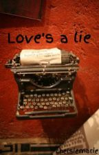 Love's a lie by chelsiemarie