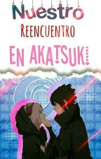 nuestro reencuentro en akatsuki by -IoSickMangle-