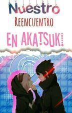 nuestro reencuentro en akatsuki [Actualizaciones Lentas] by -IoSickMangle-