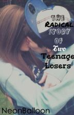 The Radical Story of Two Teenage Losers by GucciCiggarettes