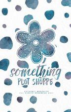 something。 plot shoppe by aeyeonii