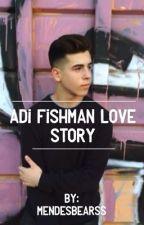 Adi Fishman Love Story by mendesbearss