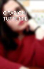 CITAZIONI TUTTE MIE. by AlessandraMarchio
