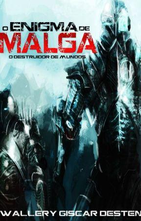 O Enigma de Malga, o destruidor de mundos by wallerygiscar12