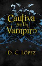 Saga <<La Era De Los Vampiros>> Libro II: <<Cautivada Por Un Vampiro>> by DulceCLpez