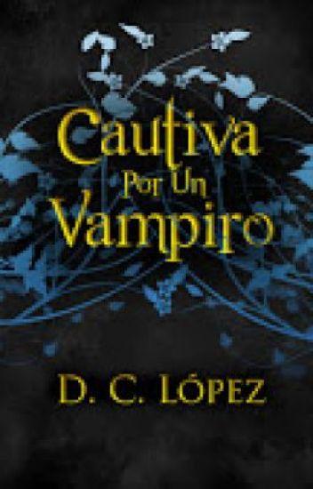 Saga <<La Era De Los Vampiros>> Libro II: <<Cautivada Por Un Vampiro>>