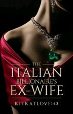 The Italian Billionaire's Ex-wife by kitkatlove143