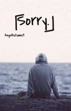 Sorry. by AngelAutumn09