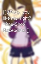 [[ ¿Racy, you like me, right? -One-Shot- Raceboots. ]] by BekautyX