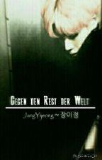Gegen den Rest der Welt [Jang YiJeong ~ 장이정] by SenshinesGirl