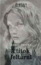 A titok feltárul -Harry Potter Fanfiction by Alkony