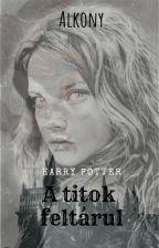 A titok feltárul -Harry Potter Fanfiction by Alkony