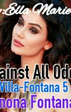 "{COMPLETED} VILLA-FONTANA-5 ""AGAINST ALL ODDS"" by winonafontana"