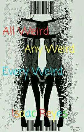 All Weird, Any Weird, Every Weird by DontHangUpThePhone