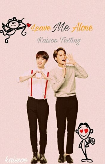 Leave Me Alone Kaisoo (Texting)