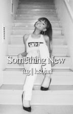 Something New || a.g. || GirlxGirl by arisnaya