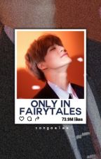 Only In Fairytales || l.jn by songaelee