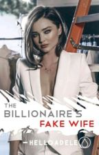 The Billionaire's Fake Wife by KgolaganoMontoedi