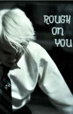 Rough on You (Drarry Fanfic HP) by TuckerPuppy