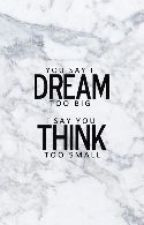 You Say I Dream Too Big, I Say You Think Too Small by kuklo8umia